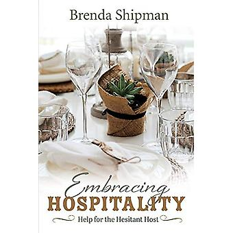 Embracing Hospitality - Help for the Hesitant Host - Help for the Hesit