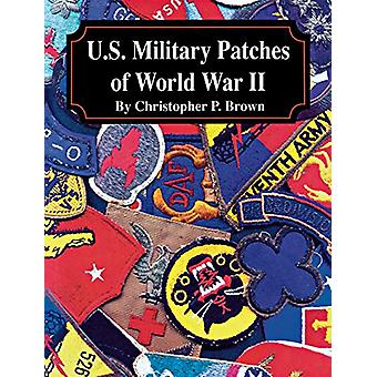U.S. Military Patches of World War II by Christopher P. Brown - 97816
