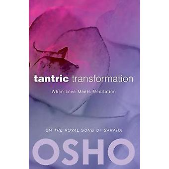 Tantric Transformation  When Love Meets Meditation by Osho & Edited by Osho International Foundation