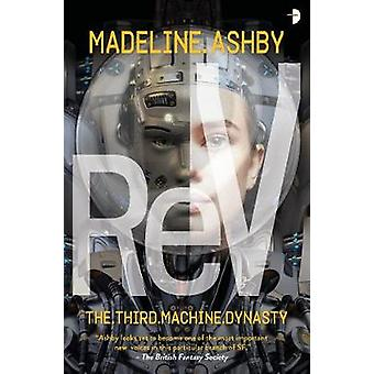 ReV - The Machine Dynasty - Book III by Madeline Ashby - 9780857665386