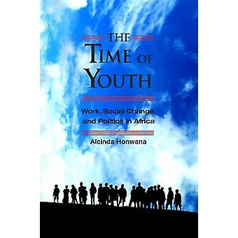 Time of Youth  Work Social Change and Politics in Africa by Alcinda M Honwana
