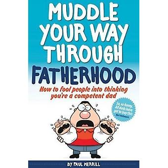 Muddle Your Way Through Fatherhood by Merrill & Paul