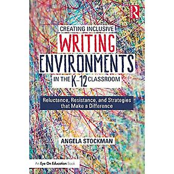 Creating Inclusive Writing Environments in the K12 Classroom by Stockman & Angela
