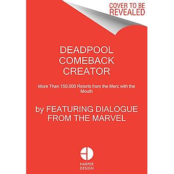 Deadpool Comeback Creator  More Than 150000 Retorts from the Merc with the Mouth by Featuring Dialogue from the Marvel Comic