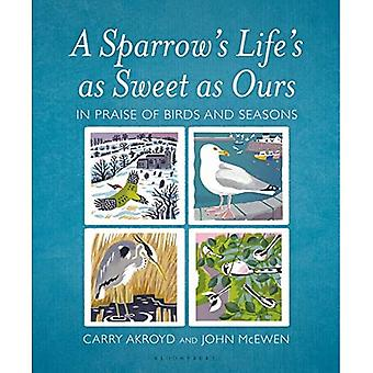 Sparrow's Life's as Sweet as Ours: In Praise of Birds and Seasons