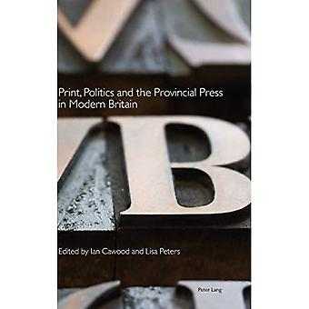 Print, Politics and the Provincial Press in Modern Britain (Printing History and Culture)