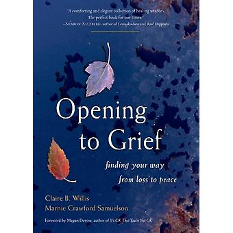 Opening to Grief by Willis & Claire B. Claire B. WillisSamuelson & Marnie Crawford Marnie Crawford Samuelson