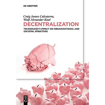 Decentralization Technologys Impact on Organizational   Societal Structure by Craig CalcaterraWulf Kaal