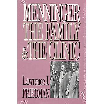 Menninger - The Family and the Clinic by Lawrence Friedman - 978070060