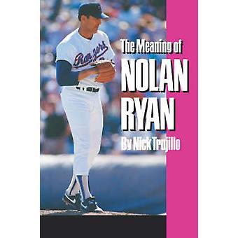 Meaning of Nolan Ryan by Trujillo N - 9780890965757 Book