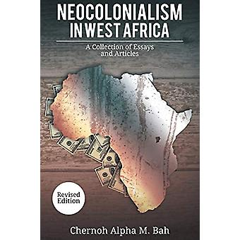 Neocolonialism in West Africa - A Collection of Essays and Articles by