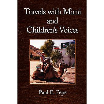 Travels with Mimi and Children's Voices by Paul E Pepe - 978143638673
