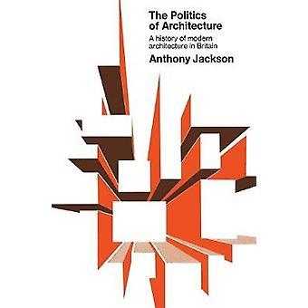 The Politics of Architecture - A History of Modern Architecture in Bri