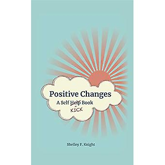 Positive Changes - A Self-Kick Book by Shelley F. Knight - 97817895536