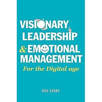 Visionary Leadership and Emotional Management - For the Digital Age by