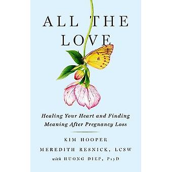 All the Love Healing Your Heart and Finding Meaning After Pregnancy Loss
