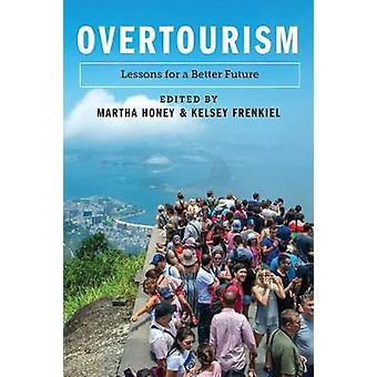 Overtourism Lessons for a Better Future