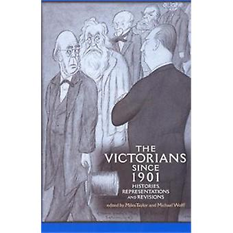The Victorians Since 1901 by Edited by Michael Wolff Edited by Miles Taylor