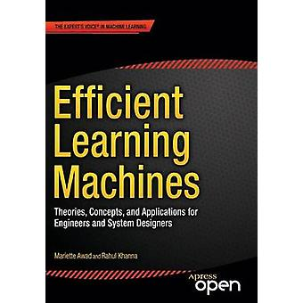 Efficient Learning Machines  Theories Concepts and Applications for Engineers and System Designers by Khanna & Rahul