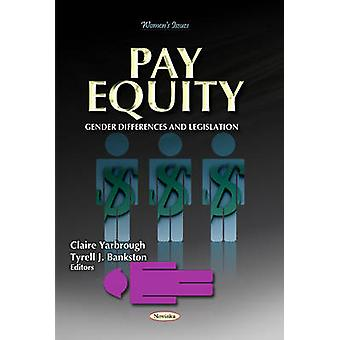 Pay Equity  Gender Differences amp Legislation by Edited by Claire Yarbrough & Edited by Tyrell J Bankston