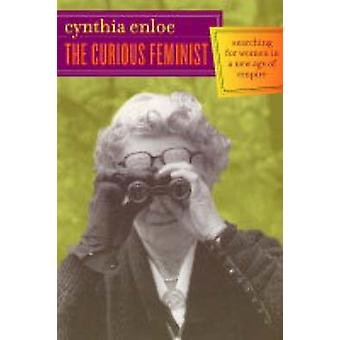 The Curious Feminist - Searching for Women in a New Age of Empire by C