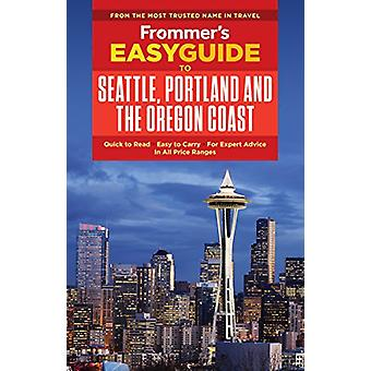 Frommer's EasyGuide to Seattle - Portland and the Oregon Coast by Don