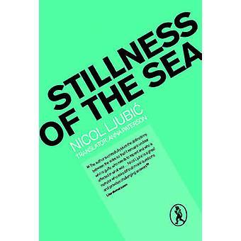 Stillness of the Sea by Nicol Ljubic - Anna Paterson - 9781908251015