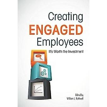 Creating Engaged Employees - It's Worth the Investment by ASTD Press -