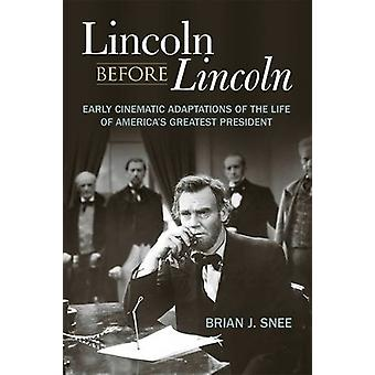 Lincoln Before Lincoln - Early Cinematic Adaptations of the Life of Am