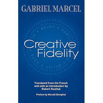Kreative Treue von Gabriel Marcel - Robert Rosthal - Merold Westpha