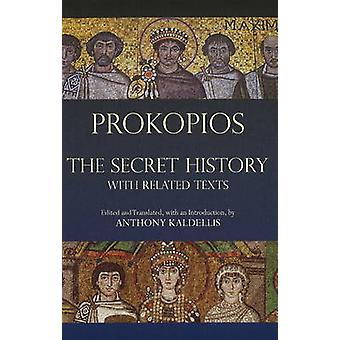 The Secret History - With Related Texts by Prokopios - Anthony Kaldell
