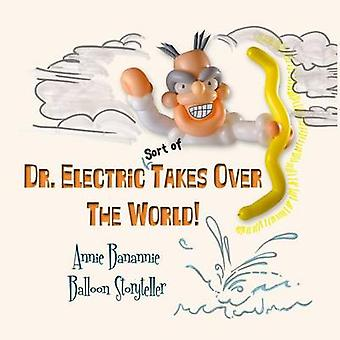 Dr. Electric Takes Over the World sort of by Banannie & Annie