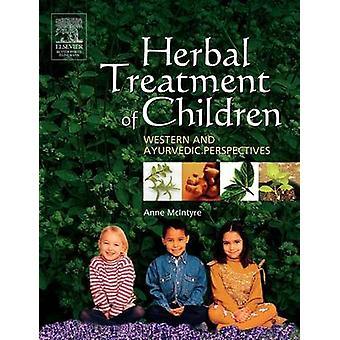 Kruiden-behandeling van kinderen West- en Ayurvedische vooruitzichten door McIntyre & Anne