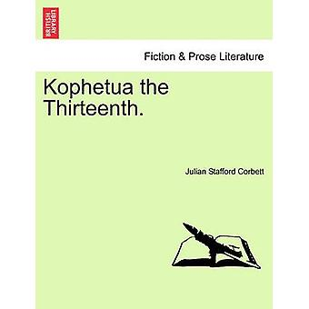 Kophetua the Thirteenth. by Corbett & Julian Stafford