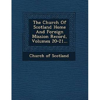 The Church Of Scotland Home And Foreign Mission Record Volumes 2021... by Scotland & Church of