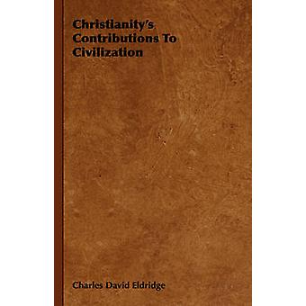 Christianitys Contributions to Civilization by Eldridge & Charles David