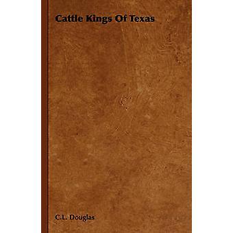 Cattle Kings of Texas by Douglas & C.L.