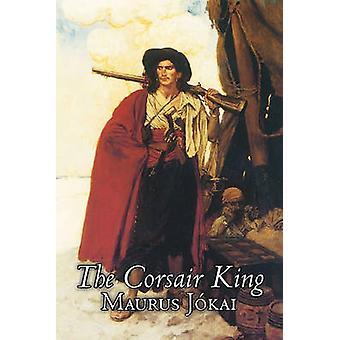 Le roi de Corsair par Maurus Jokai Fiction politique Action aventure Fantasy par Jokai & Maurus