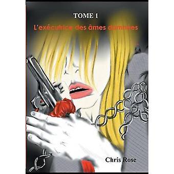 Lexcutrice des mes damnes tome 1 af Rose & Chris