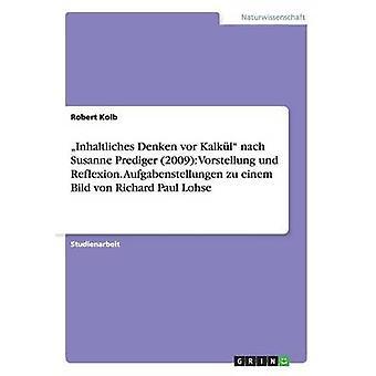 Inhaltliches Denken vor Kalkl nach Susanne Prediger 2009 Vorstellung und Reflexion. Aufgabenstellungen zu einem Bild von Richard Paul Lohse av Kolb & Robert