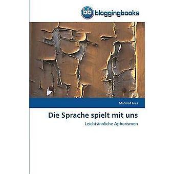Die Sprache Spielt Mit Uns by Gies Manfred