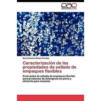 Caracterizacin de Las Propiedades de Sellado de Empaques Flexibles von Gmez Paredes Mara Cristina