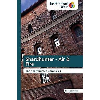 Shardhunter  Air  Fire by Dookeran Jason