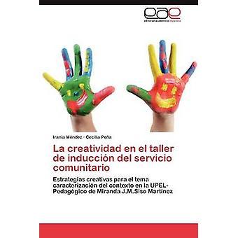 La Creatividad Fi El Taller de Induccion del Servicio Comunitario by M. Ndez & Irania