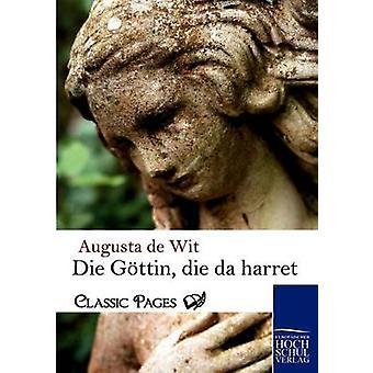 Die Gottin Die Da Harret de Wit & De Augusta