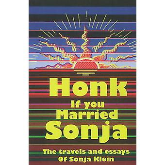 Honk If You Married Sonja - The Travels & Essays of Sonja Klein by Son