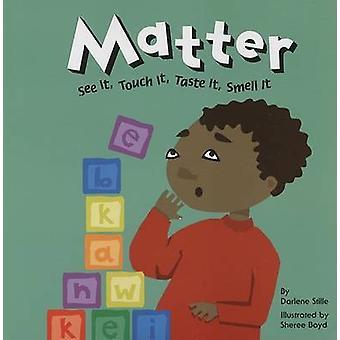 Matter - See It - Touch It - Taste It - Smell It by Darlene Stille - S