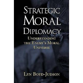 Strategic Moral Diplomacy - Understanding the Enemy's Moral Universe b