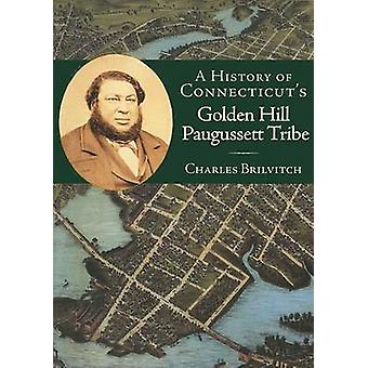 A History of Connecticut's Golden Hill Paugussett Tribe by Charles W
