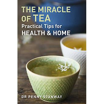 The Miracle of Tea - Practical Tips for Health - Home and Beauty by Pe